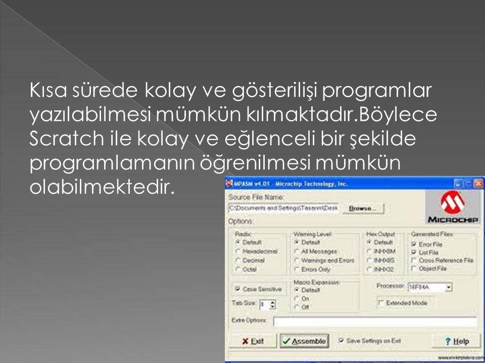 Kısa sürede kolay ve gösterilişi programlar yazılabilmesi mümkün kılmaktadır.Böylece Scratch ile kolay ve eğlenceli bir şekilde programlamanın öğrenilmesi mümkün olabilmektedir.