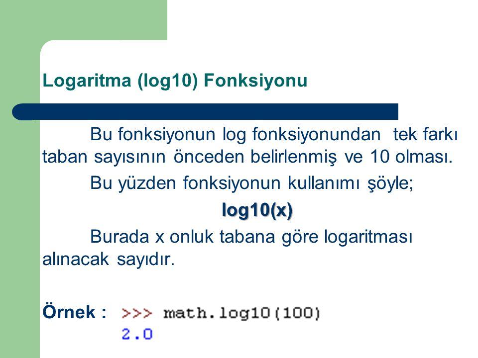 Logaritma (log10) Fonksiyonu Bu fonksiyonun log fonksiyonundan tek farkı taban sayısının önceden belirlenmiş ve 10 olması. Bu yüzden fonksiyonun kulla