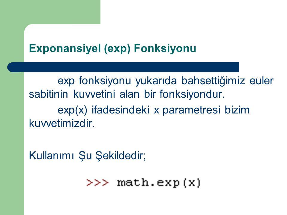 Exponansiyel (exp) Fonksiyonu exp fonksiyonu yukarıda bahsettiğimiz euler sabitinin kuvvetini alan bir fonksiyondur. exp(x) ifadesindeki x parametresi