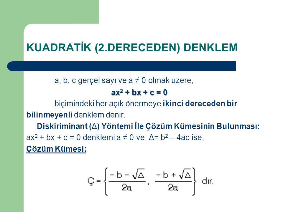 KUADRATİK (2.DERECEDEN) DENKLEM a, b, c gerçel sayı ve a ≠ 0 olmak üzere, ax 2 + bx + c = 0 biçimindeki her açık önermeye ikinci dereceden bir bilinme