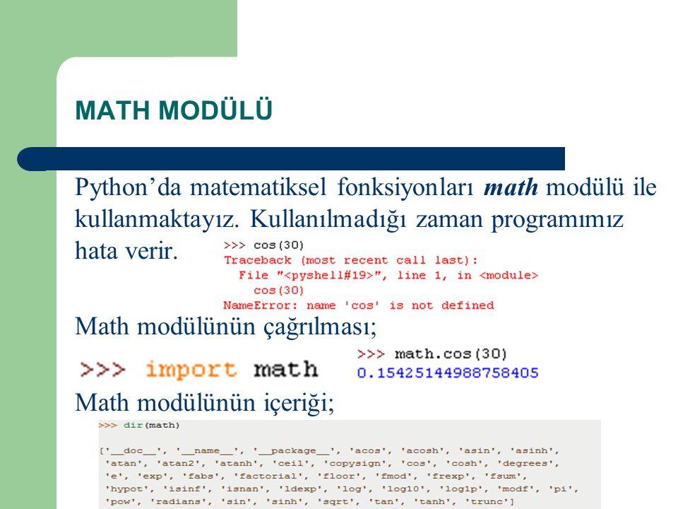 MATH MODÜLÜ Python'da matematiksel fonksiyonları math modülü ile kullanmaktayız. Kullanılmadığı zaman programımız hata verir. Math modülünün çağrılmas