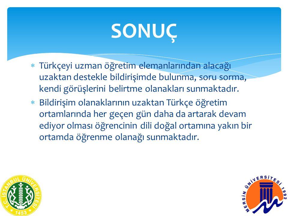  Türkçeyi uzman öğretim elemanlarından alacağı uzaktan destekle bildirişimde bulunma, soru sorma, kendi görüşlerini belirtme olanakları sunmaktadır.