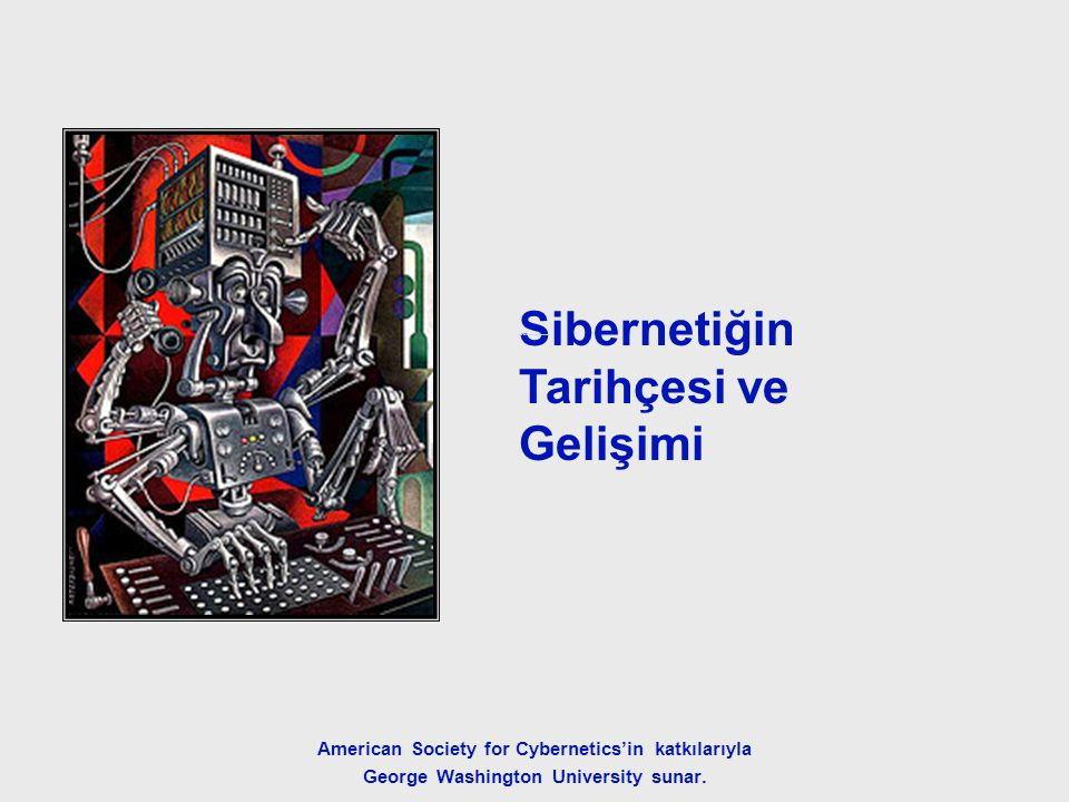 The History and Development of Cybernetics Sibernetiğin Tarihçesi ve Gelişimi