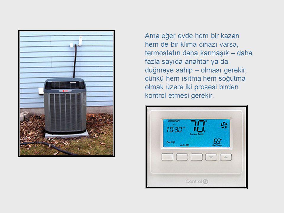 Eğer evde yalnızca bir kazan varsa, termostat oldukça basit olabilir – çünkü sadece bu kazanı kontrol edecektir. Furnace = Simplicity