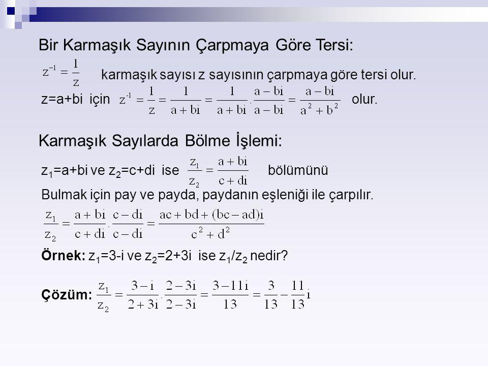 Bir Karmaşık Sayının Çarpmaya Göre Tersi: karmaşık sayısı z sayısının çarpmaya göre tersi olur. z=a+bi için olur. Karmaşık Sayılarda Bölme İşlemi: z 1