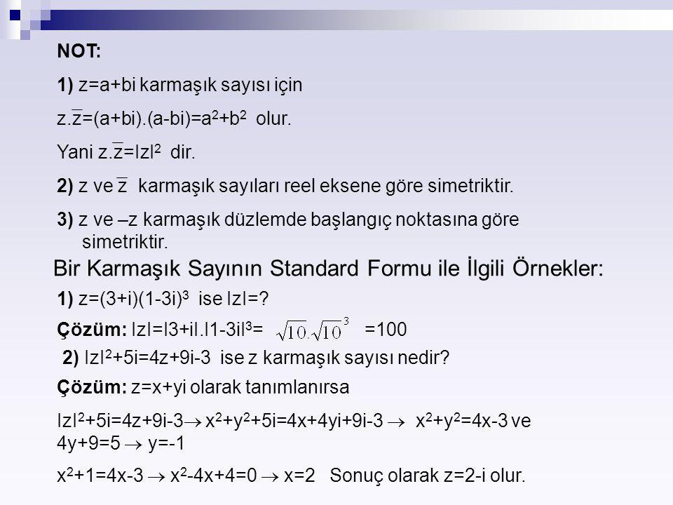 NOT: 1) z=a+bi karmaşık sayısı için z.z=(a+bi).(a-bi)=a 2 +b 2 olur. Yani z.z=IzI 2 dir. 2) z ve z karmaşık sayıları reel eksene göre simetriktir. 3)