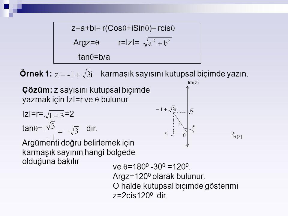 z=a+bi= r(Cos  +iSin  )= rcis  Argz=  r=IzI= tan  =b/a Örnek 1: karmaşık sayısını kutupsal biçimde yazın. Çözüm: z sayısını kutupsal biçimde yazm