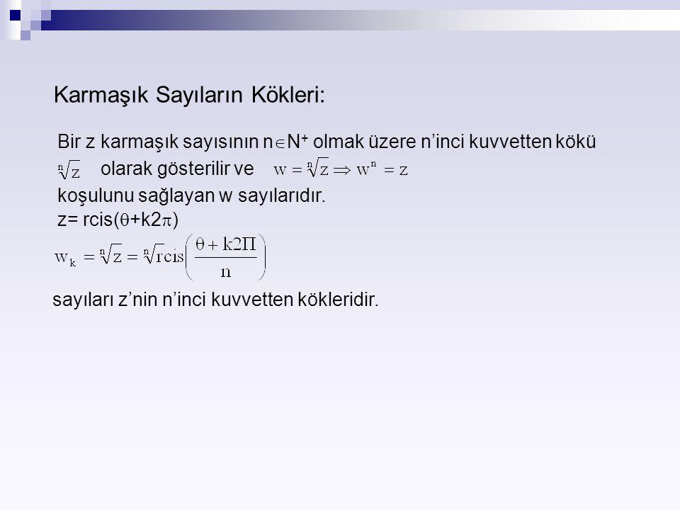 Karmaşık Sayıların Kökleri: Bir z karmaşık sayısının n  N + olmak üzere n'inci kuvvetten kökü olarak gösterilir ve koşulunu sağlayan w sayılarıdır. z