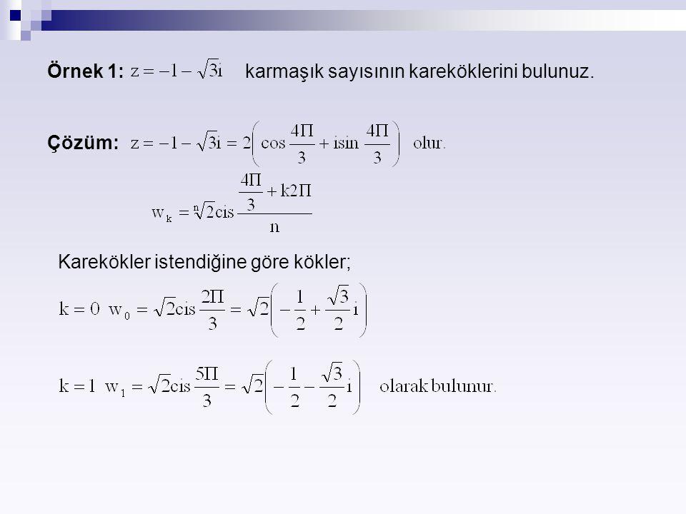 Örnek 1: karmaşık sayısının kareköklerini bulunuz. Çözüm: Karekökler istendiğine göre kökler;