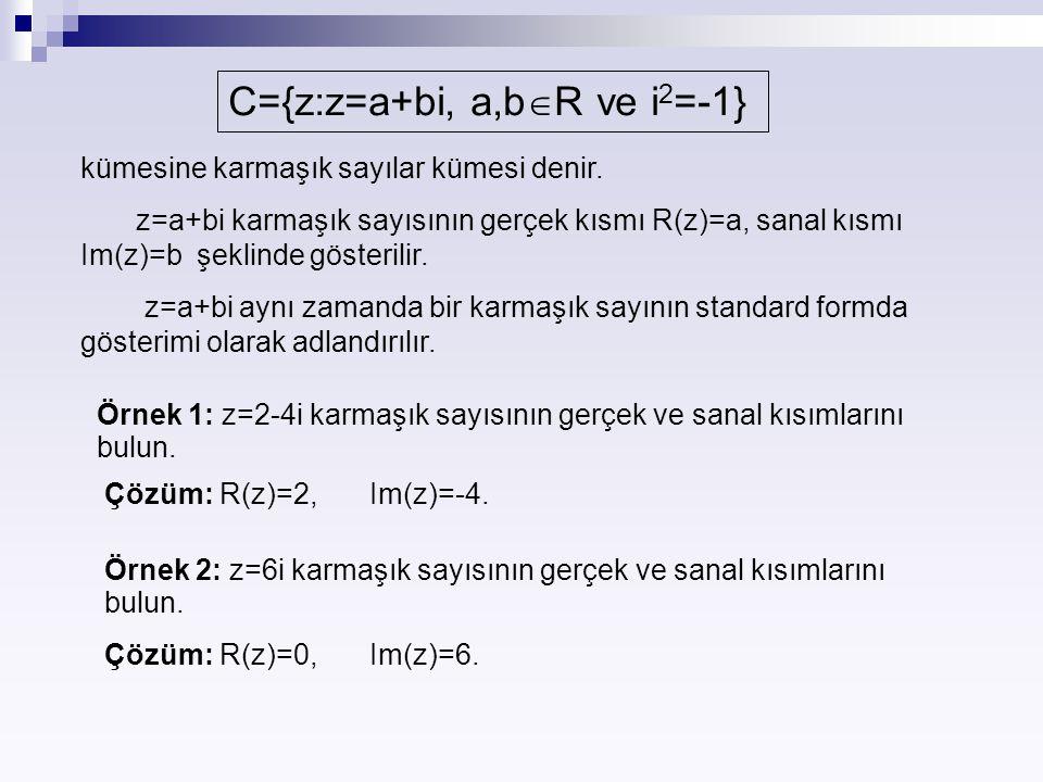 C={z:z=a+bi, a,b  R ve i 2 =-1} kümesine karmaşık sayılar kümesi denir. z=a+bi karmaşık sayısının gerçek kısmı R(z)=a, sanal kısmı Im(z)=b şeklinde g