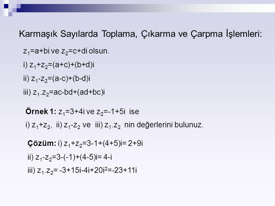 Karmaşık Sayılarda Toplama, Çıkarma ve Çarpma İşlemleri: z 1 =a+bi ve z 2 =c+di olsun. i) z 1 +z 2 =(a+c)+(b+d)i ii) z 1 -z 2 =(a-c)+(b-d)i iii) z 1.z