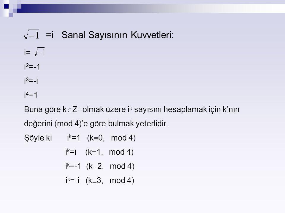 =i Sanal Sayısının Kuvvetleri: i= i 2 =-1 i 3 =-i i 4 =1 Buna göre k  Z + olmak üzere i k sayısını hesaplamak için k'nın değerini (mod 4)'e göre bulm