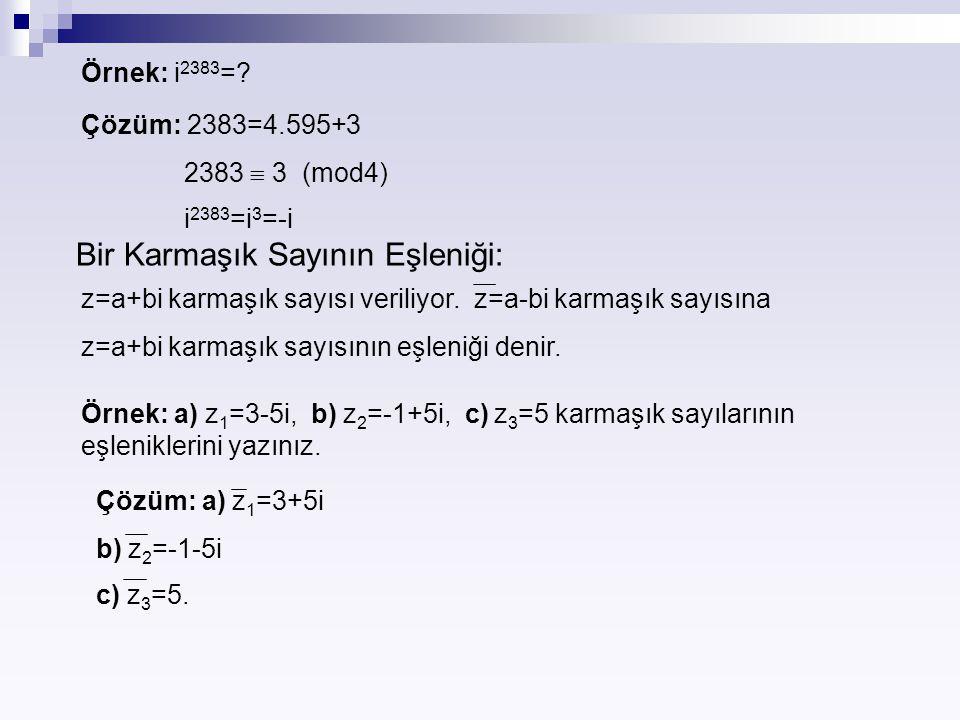 Örnek: i 2383 =? Çözüm: 2383=4.595+3 2383  3 (mod4) i 2383 =i 3 =-i Bir Karmaşık Sayının Eşleniği: z=a+bi karmaşık sayısı veriliyor. z=a-bi karmaşık