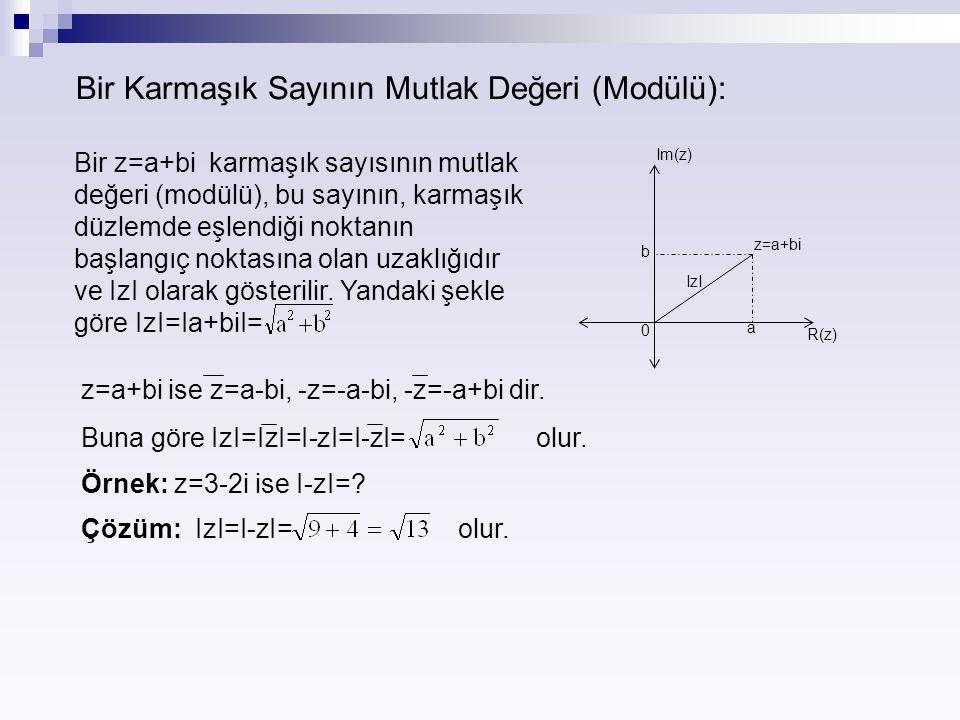 Bir Karmaşık Sayının Mutlak Değeri (Modülü): 0 a b z=a+bi IzI Im(z) R(z) Bir z=a+bi karmaşık sayısının mutlak değeri (modülü), bu sayının, karmaşık dü