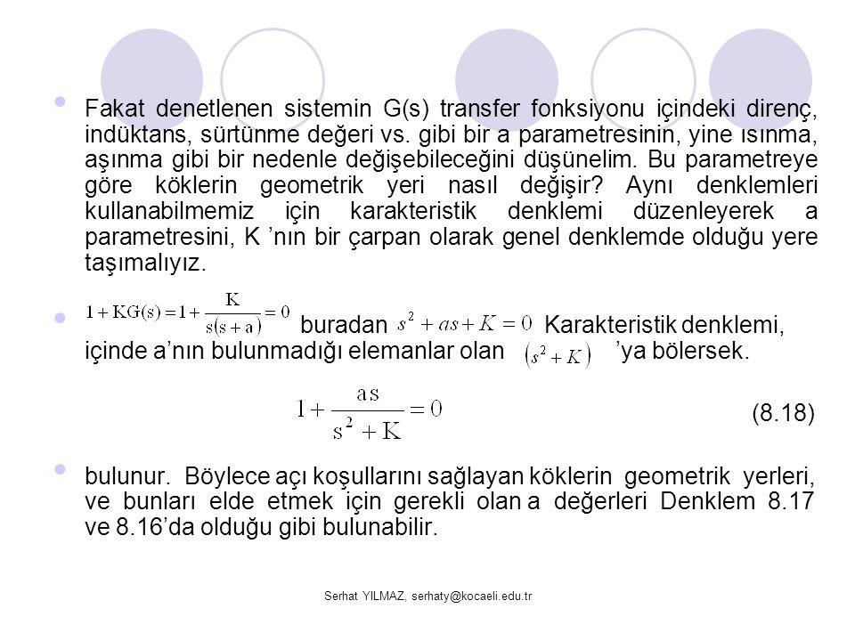 Serhat YILMAZ, serhaty@kocaeli.edu.tr Fakat denetlenen sistemin G(s) transfer fonksiyonu içindeki direnç, indüktans, sürtünme değeri vs. gibi bir a pa