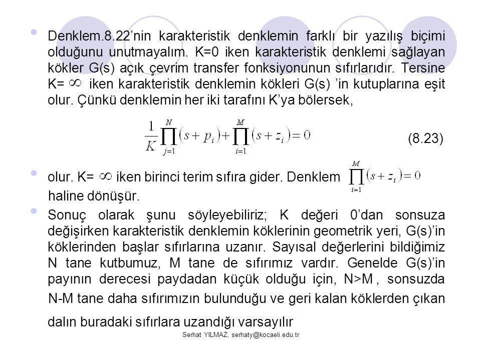 Serhat YILMAZ, serhaty@kocaeli.edu.tr Denklem.8.22'nin karakteristik denklemin farklı bir yazılış biçimi olduğunu unutmayalım. K=0 iken karakteristik