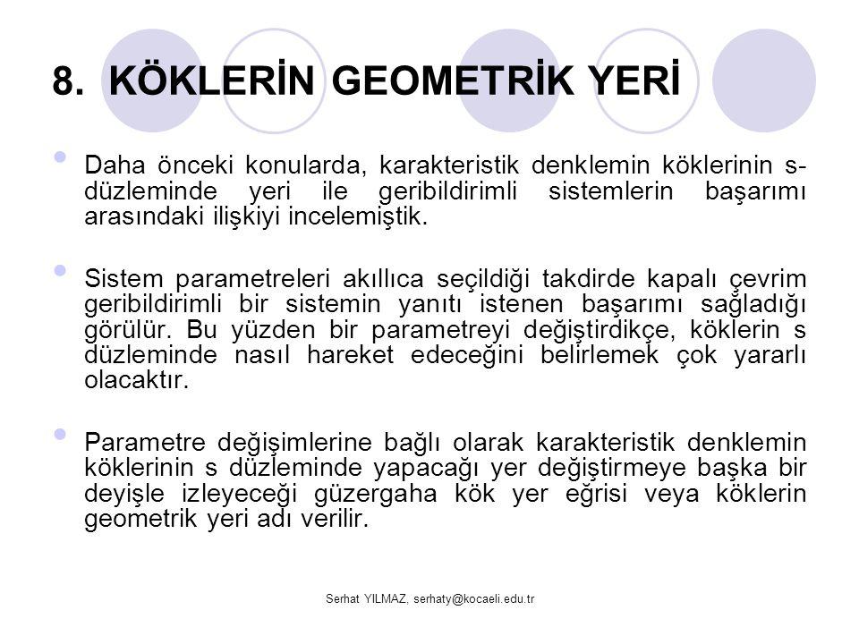 Serhat YILMAZ, serhaty@kocaeli.edu.tr Köklerin s düzlemindeki geometrik yeri grafiksel bir yöntemle belirlenebilir.