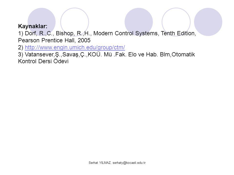 Serhat YILMAZ, serhaty@kocaeli.edu.tr Kaynaklar: 1) Dorf, R.,C., Bishop, R.,H., Modern Control Systems, Tenth Edition, Pearson Prentice Hall, 2005 2)