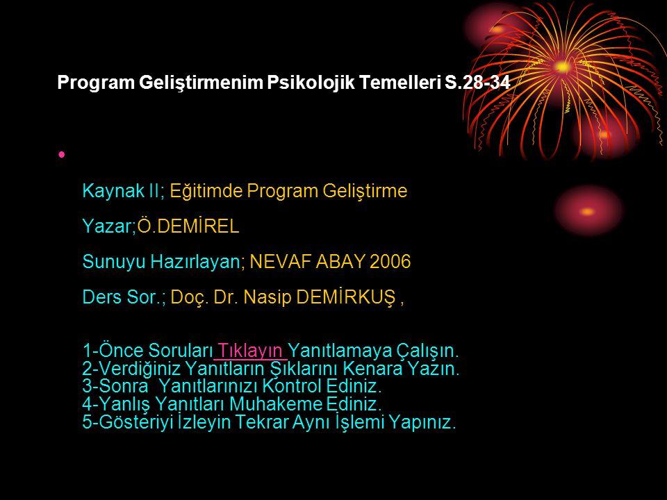 Program Geliştirmenim Psikolojik Temelleri S.28-34 Kaynak II; Eğitimde Program Geliştirme Yazar;Ö.DEMİREL Sunuyu Hazırlayan; NEVAF ABAY 2006 Ders Sor.