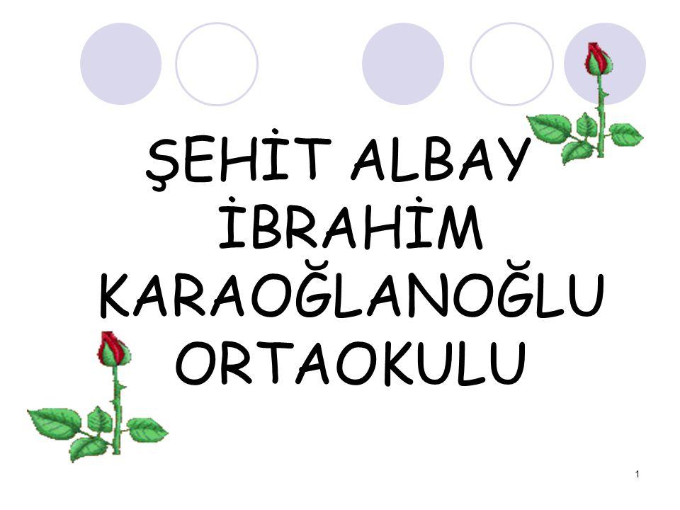 1 ŞEHİT ALBAY İBRAHİM KARAOĞLANOĞLU ORTAOKULU