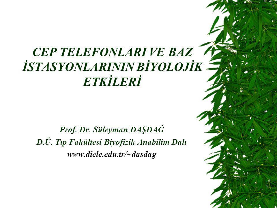CEP TELEFONLARI VE BAZ İSTASYONLARININ BİYOLOJİK ETKİLERİ Prof.