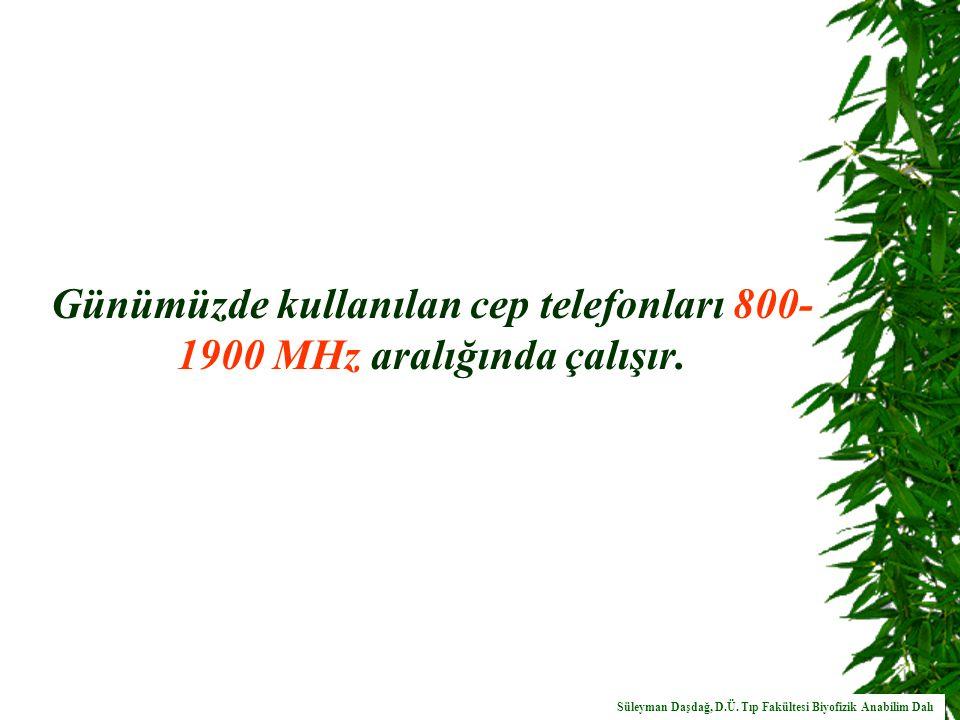 Günümüzde kullanılan cep telefonları 800- 1900 MHz aralığında çalışır.