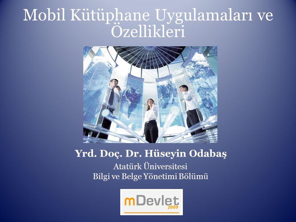 Mobil Kütüphane Uygulamaları ve Özellikleri Yrd. Doç. Dr. Hüseyin Odabaş Atatürk Üniversitesi Bilgi ve Belge Yönetimi Bölümü