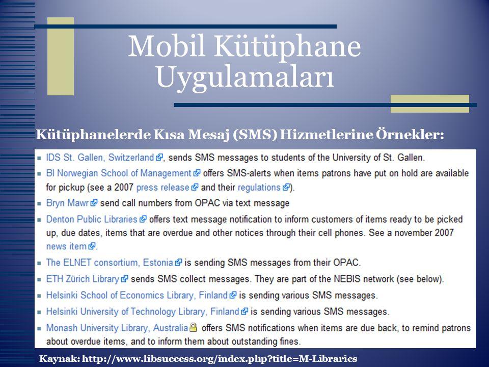 Mobil Kütüphane Uygulamaları Kütüphanelerde Kısa Mesaj (SMS) Hizmetlerine Örnekler: Kaynak: http://www.libsuccess.org/index.php?title=M-Libraries