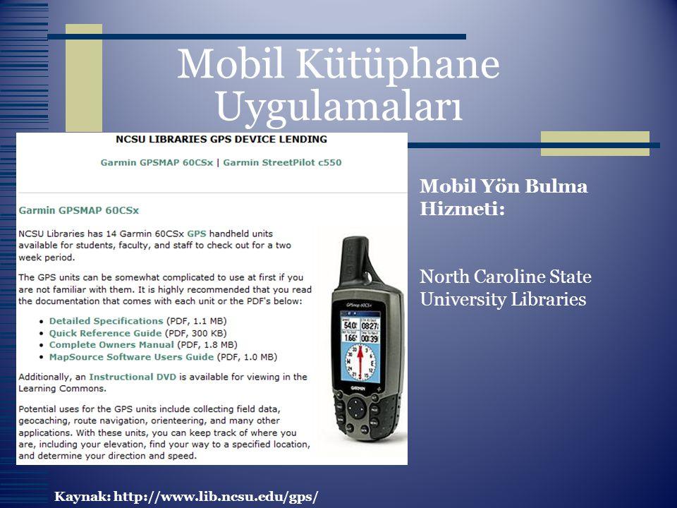 Mobil Kütüphane Uygulamaları Mobil Yön Bulma Hizmeti: North Caroline State University Libraries Kaynak: http://www.lib.ncsu.edu/gps/