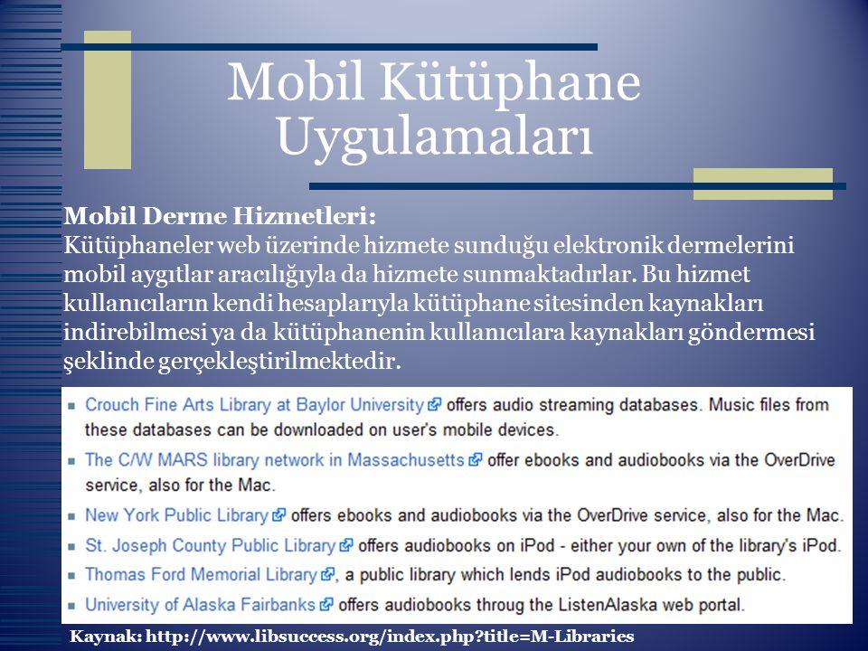 Mobil Kütüphane Uygulamaları Mobil Derme Hizmetleri: Kütüphaneler web üzerinde hizmete sunduğu elektronik dermelerini mobil aygıtlar aracılığıyla da h