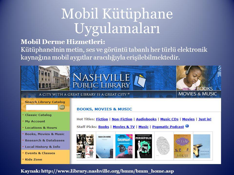 Mobil Kütüphane Uygulamaları Mobil Derme Hizmetleri: Kütüphanelnin metin, ses ve görüntü tabanlı her türlü elektronik kaynağına mobil aygıtlar aracılı