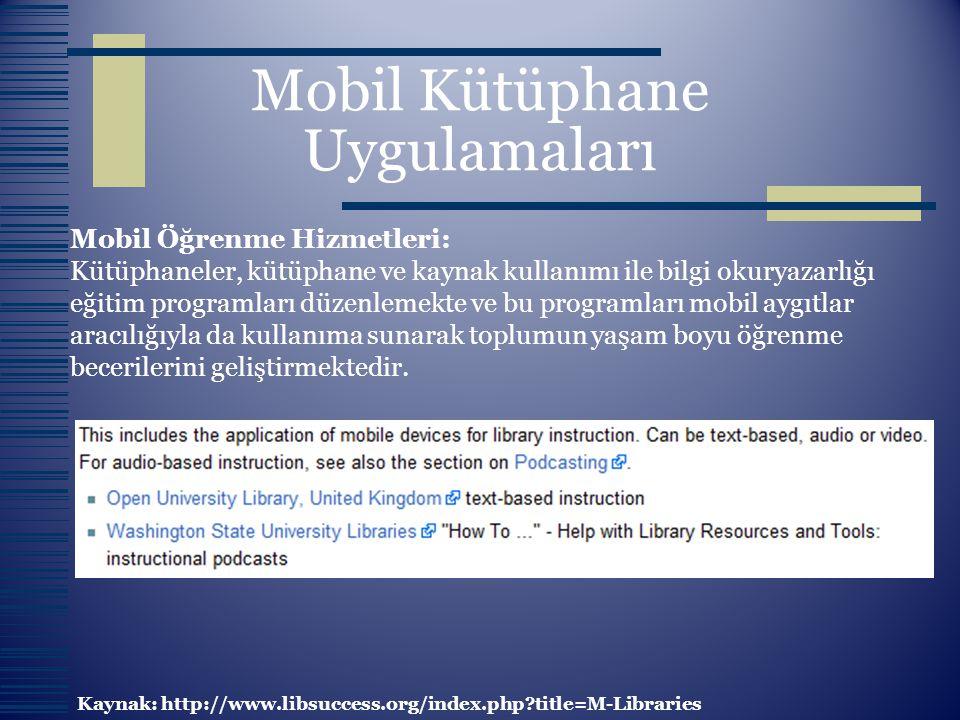 Mobil Kütüphane Uygulamaları Mobil Öğrenme Hizmetleri: Kütüphaneler, kütüphane ve kaynak kullanımı ile bilgi okuryazarlığı eğitim programları düzenlem