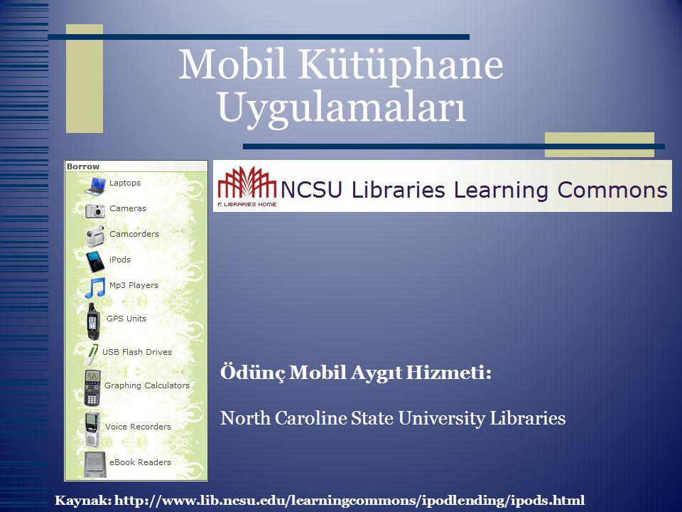 Mobil Kütüphane Uygulamaları Ödünç Mobil Aygıt Hizmeti: North Caroline State University Libraries Kaynak: http://www.lib.ncsu.edu/learningcommons/ipod