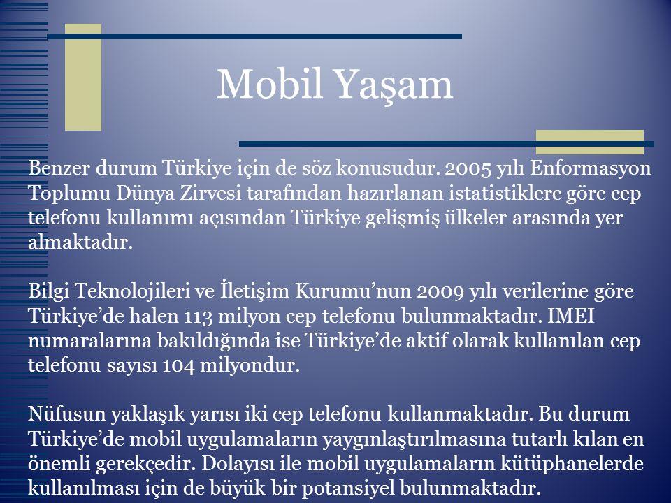 Mobil Yaşam Benzer durum Türkiye için de söz konusudur. 2005 yılı Enformasyon Toplumu Dünya Zirvesi tarafından hazırlanan istatistiklere göre cep tele
