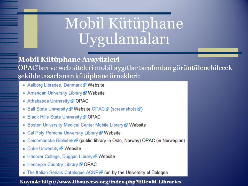 Mobil Kütüphane Uygulamaları Mobil Kütüphane Arayüzleri OPAC'ları ve web siteleri mobil aygıtlar tarafından görüntülenebilecek şekilde tasarlanan kütü