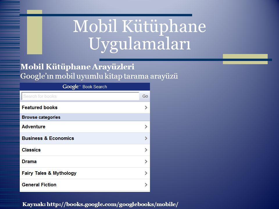 Mobil Kütüphane Uygulamaları Mobil Kütüphane Arayüzleri Google'ın mobil uyumlu kitap tarama arayüzü Kaynak: http://books.google.com/googlebooks/mobile