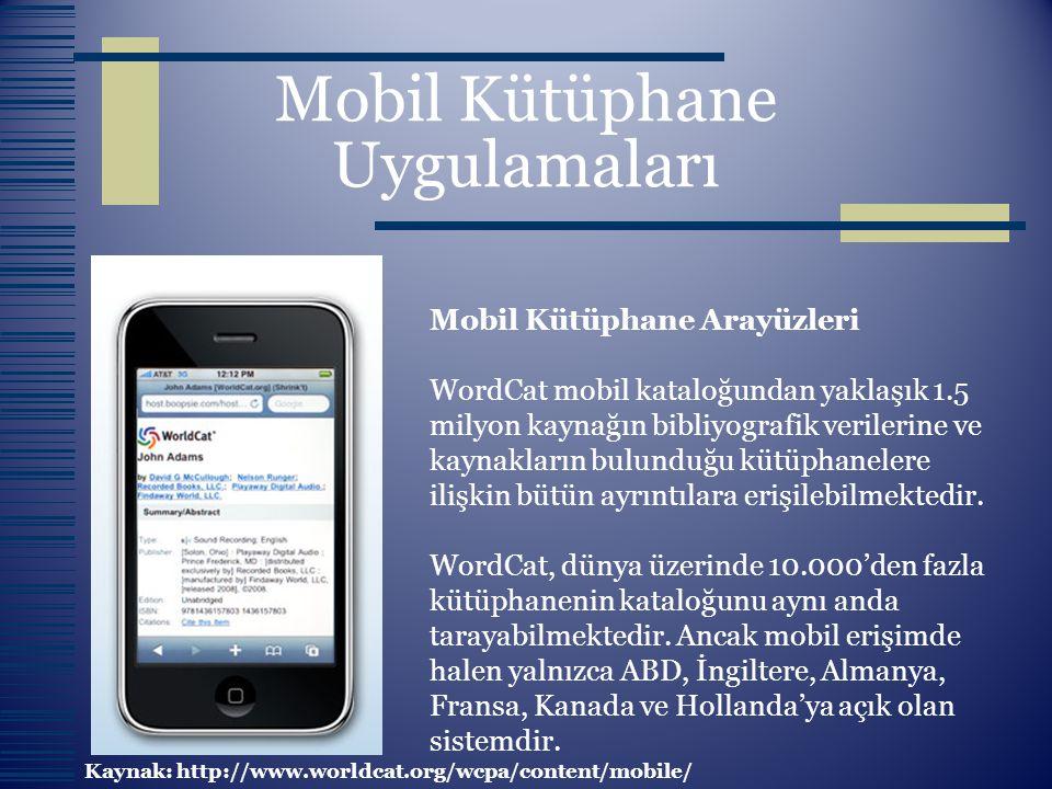 Mobil Kütüphane Uygulamaları Mobil Kütüphane Arayüzleri WordCat mobil kataloğundan yaklaşık 1.5 milyon kaynağın bibliyografik verilerine ve kaynakları