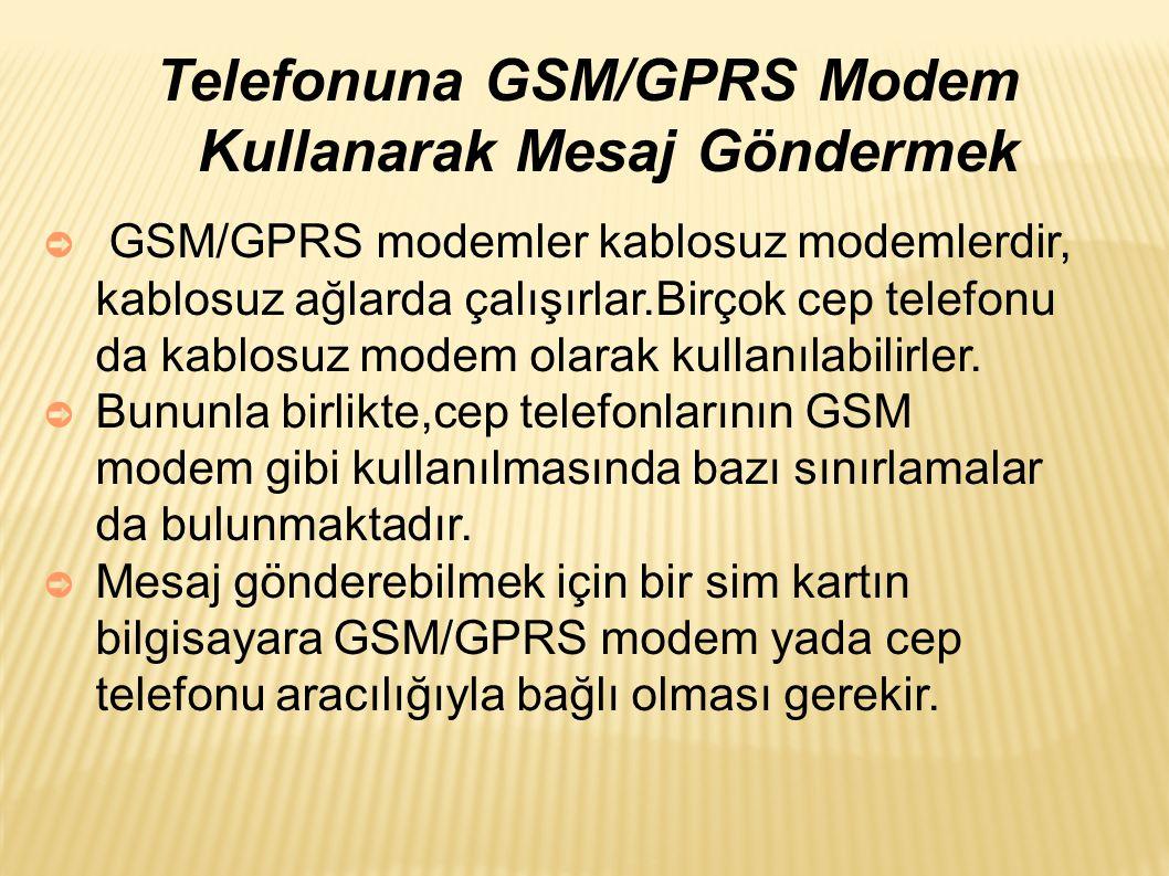 Telefonuna GSM/GPRS Modem Kullanarak Mesaj Göndermek ➲ GSM/GPRS modemler kablosuz modemlerdir, kablosuz ağlarda çalışırlar.Birçok cep telefonu da kablosuz modem olarak kullanılabilirler.