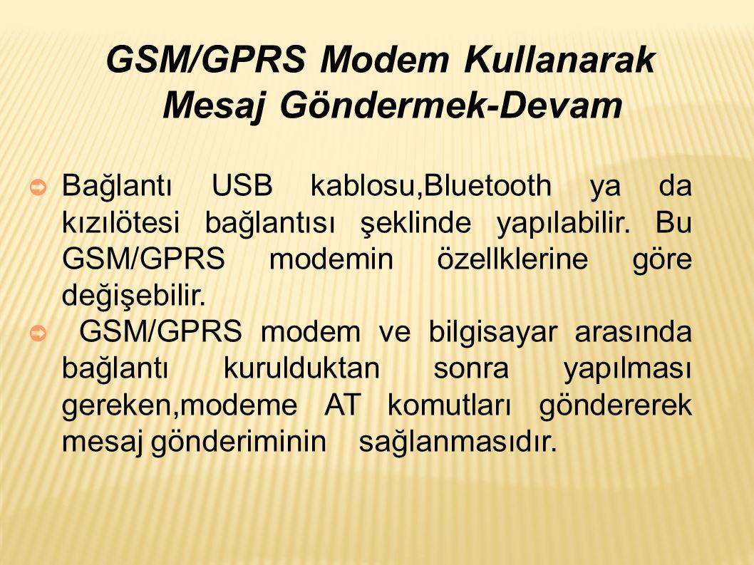 GSM/GPRS Modem Kullanarak Mesaj Göndermek-Devam ➲ Bağlantı USB kablosu,Bluetooth ya da kızılötesi bağlantısı şeklinde yapılabilir.