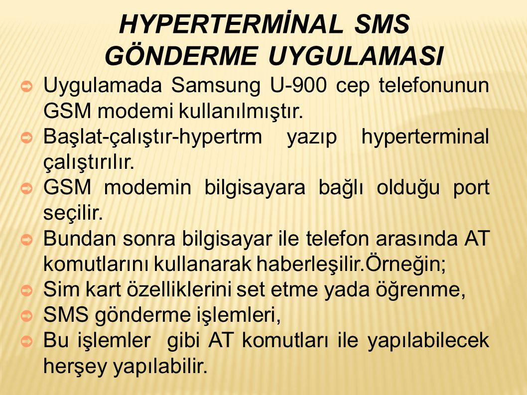 HYPERTERMİNAL SMS GÖNDERME UYGULAMASI ➲ Uygulamada Samsung U-900 cep telefonunun GSM modemi kullanılmıştır.