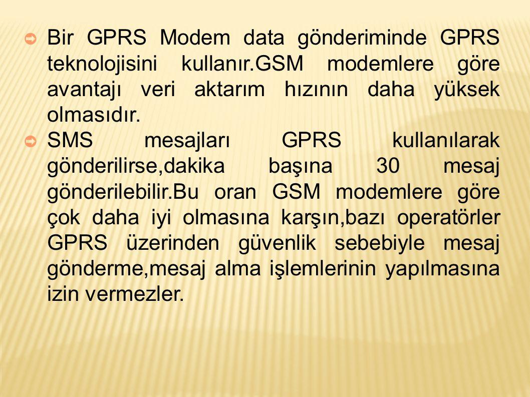 ➲ Bir GPRS Modem data gönderiminde GPRS teknolojisini kullanır.GSM modemlere göre avantajı veri aktarım hızının daha yüksek olmasıdır.