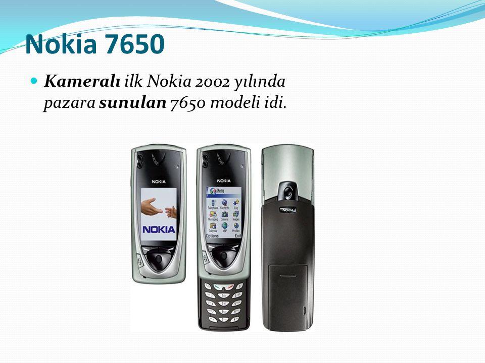 Nokia 7650 Kameralı ilk Nokia 2002 yılında pazara sunulan 7650 modeli idi.