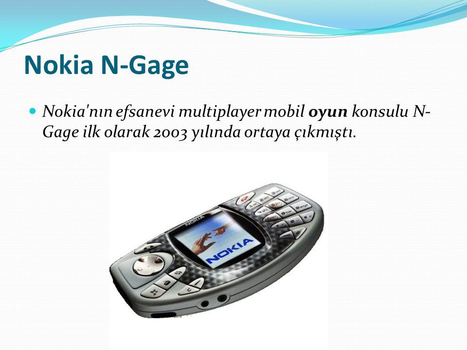 Nokia N-Gage Nokia'nın efsanevi multiplayer mobil oyun konsulu N- Gage ilk olarak 2003 yılında ortaya çıkmıştı.