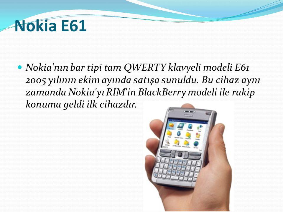 Nokia E61 Nokia'nın bar tipi tam QWERTY klavyeli modeli E61 2005 yılının ekim ayında satışa sunuldu. Bu cihaz aynı zamanda Nokia'yı RIM'in BlackBerry