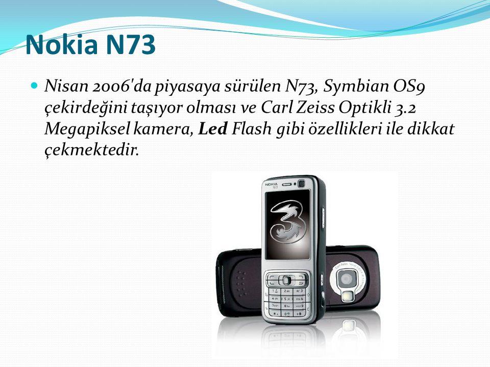 Nokia N73 Nisan 2006'da piyasaya sürülen N73, Symbian OS9 çekirdeğini taşıyor olması ve Carl Zeiss Optikli 3.2 Megapiksel kamera, Led Flash gibi özell