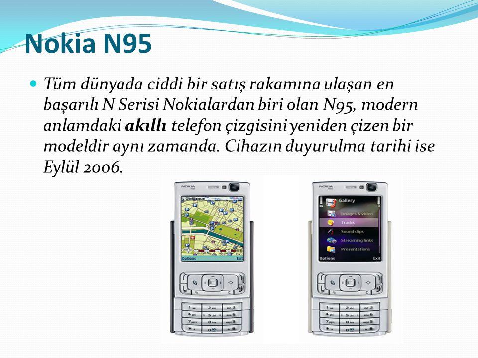 Nokia N95 Tüm dünyada ciddi bir satış rakamına ulaşan en başarılı N Serisi Nokialardan biri olan N95, modern anlamdaki akıllı telefon çizgisini yenide
