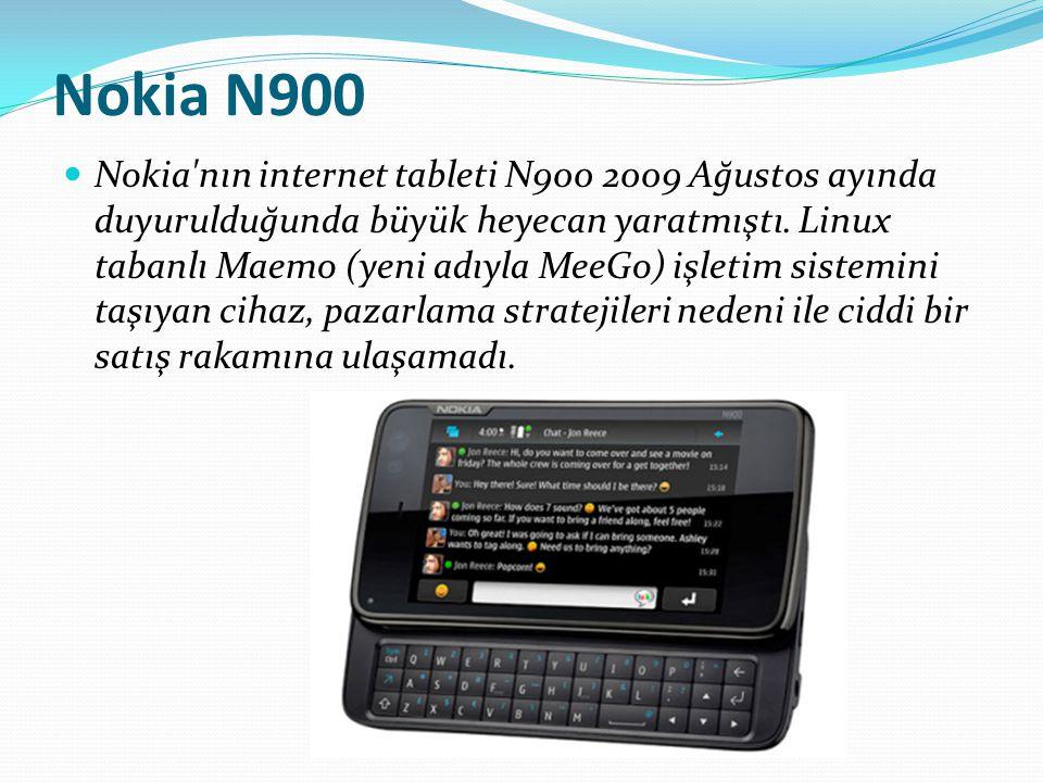 Nokia N900 Nokia'nın internet tableti N900 2009 Ağustos ayında duyurulduğunda büyük heyecan yaratmıştı. Linux tabanlı Maemo (yeni adıyla MeeGo) işleti