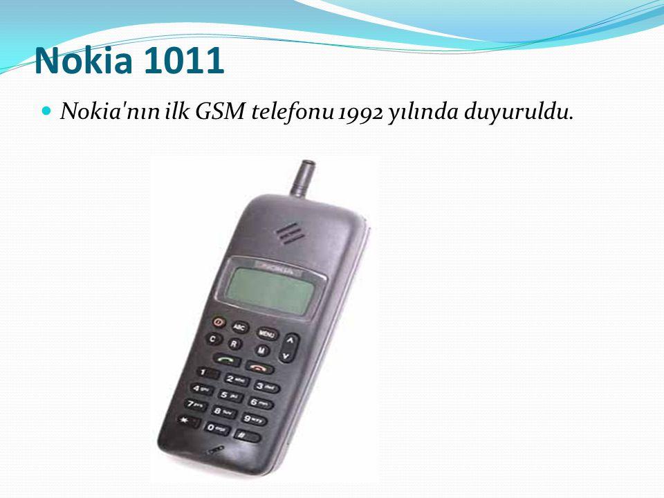 Nokia 1011 Nokia'nın ilk GSM telefonu 1992 yılında duyuruldu.