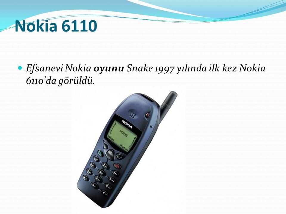 Nokia 6110 Efsanevi Nokia oyunu Snake 1997 yılında ilk kez Nokia 6110'da görüldü.