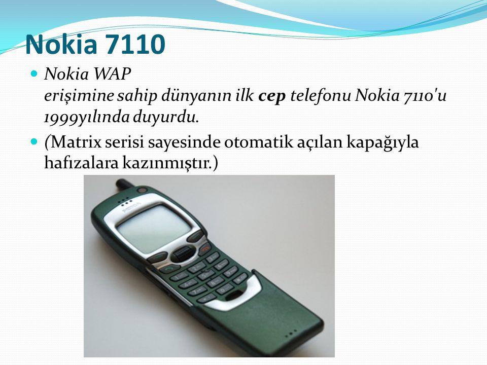 Nokia 7110 Nokia WAP erişimine sahip dünyanın ilk cep telefonu Nokia 7110'u 1999yılında duyurdu. (Matrix serisi sayesinde otomatik açılan kapağıyla ha
